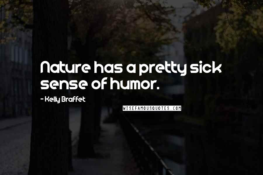 Kelly Braffet quotes: Nature has a pretty sick sense of humor.