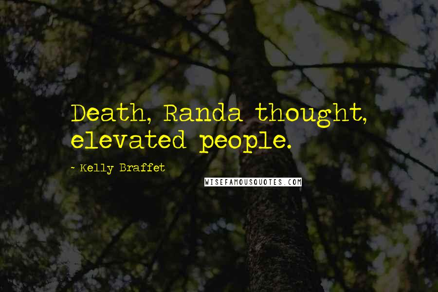 Kelly Braffet quotes: Death, Randa thought, elevated people.
