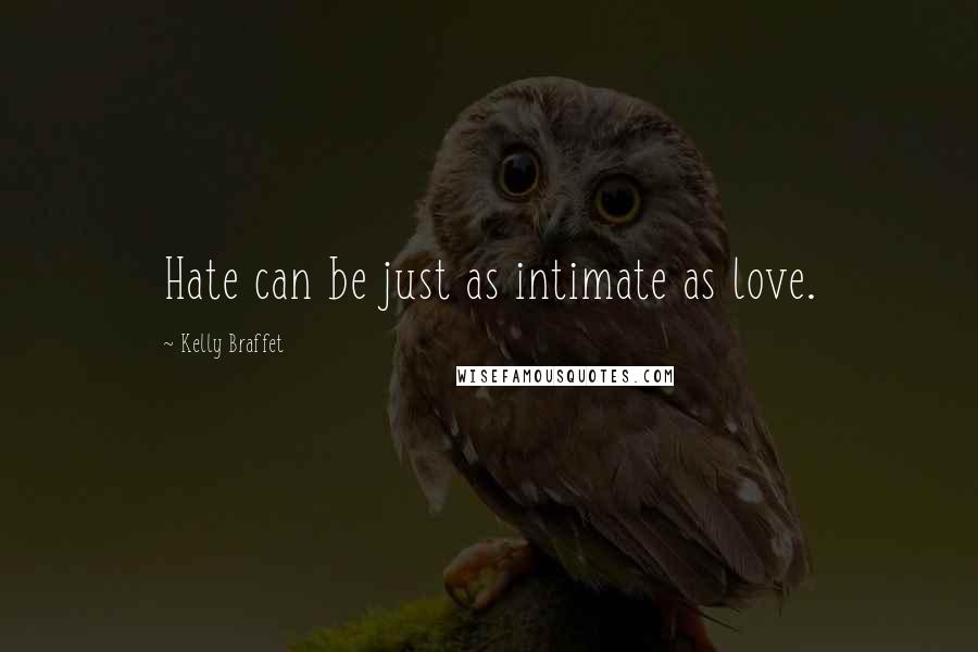 Kelly Braffet quotes: Hate can be just as intimate as love.