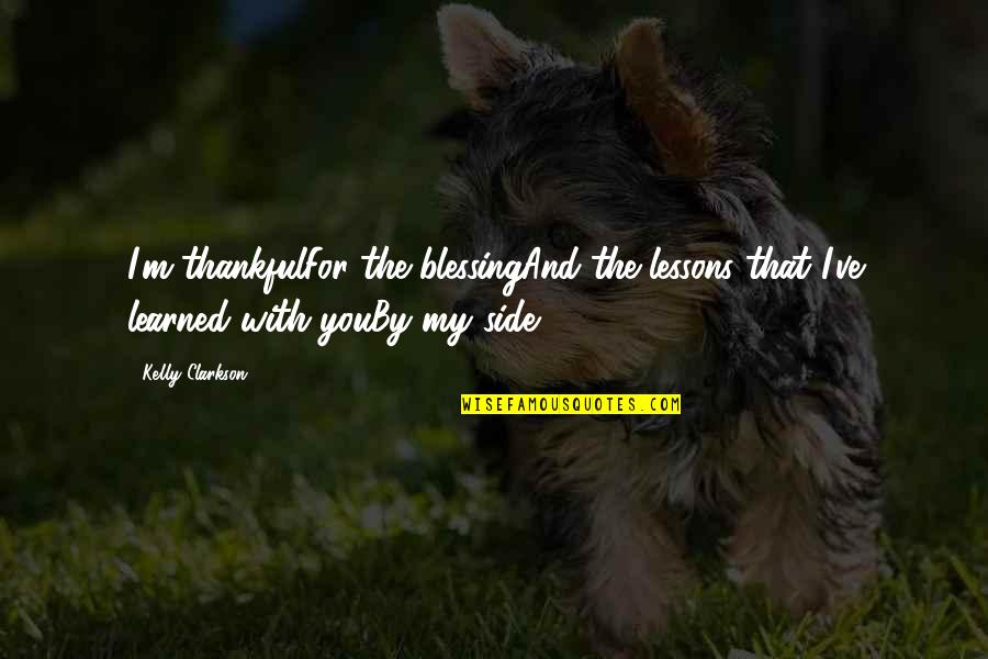 Kelly Clarkson Music Quotes By Kelly Clarkson: I'm thankfulFor the blessingAnd the lessons that I've