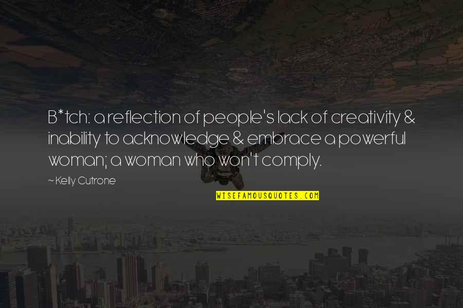 Kelly Cutrone Quotes By Kelly Cutrone: B*tch: a reflection of people's lack of creativity