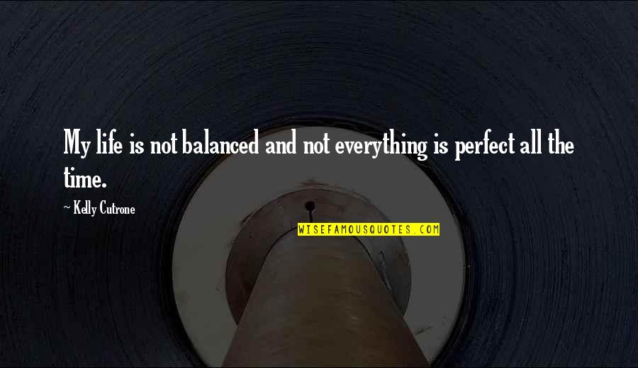 Kelly Cutrone Quotes By Kelly Cutrone: My life is not balanced and not everything