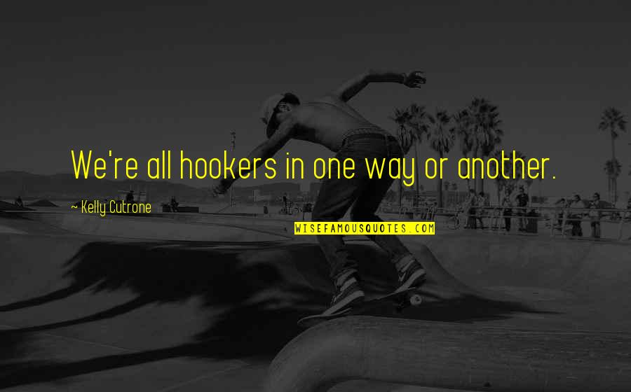 Kelly Cutrone Quotes By Kelly Cutrone: We're all hookers in one way or another.