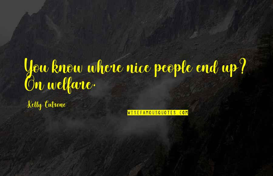 Kelly Cutrone Quotes By Kelly Cutrone: You know where nice people end up? On