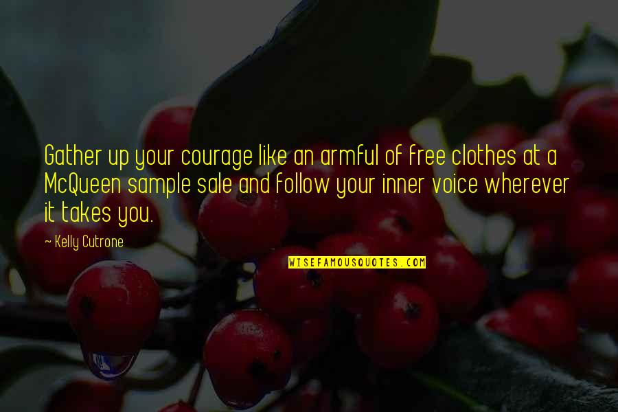 Kelly Cutrone Quotes By Kelly Cutrone: Gather up your courage like an armful of