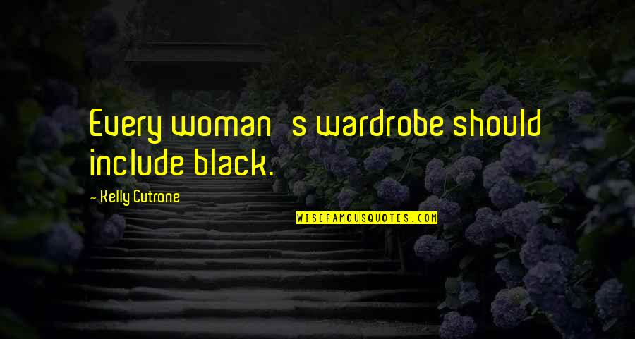 Kelly Cutrone Quotes By Kelly Cutrone: Every woman's wardrobe should include black.