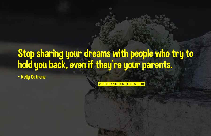 Kelly Cutrone Quotes By Kelly Cutrone: Stop sharing your dreams with people who try
