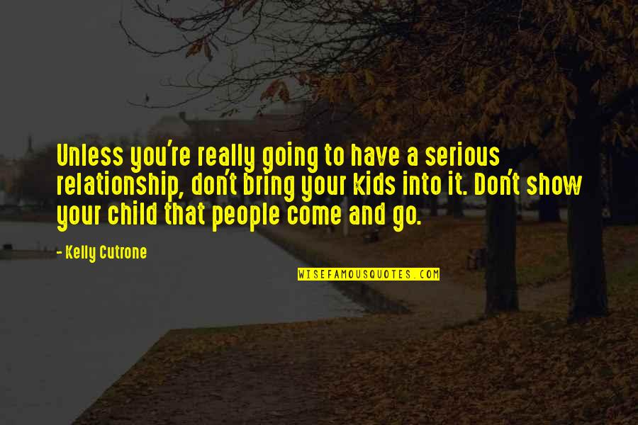 Kelly Cutrone Quotes By Kelly Cutrone: Unless you're really going to have a serious