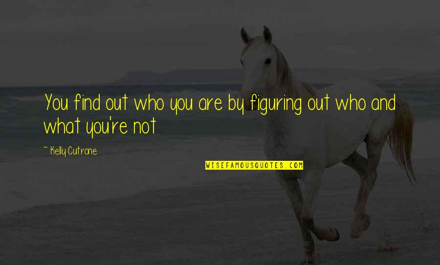 Kelly Cutrone Quotes By Kelly Cutrone: You find out who you are by figuring