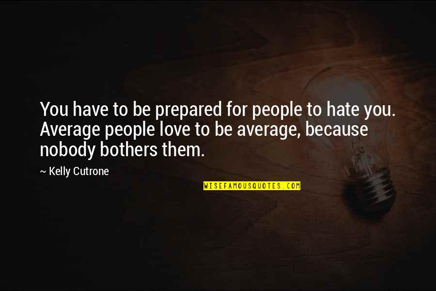Kelly Cutrone Quotes By Kelly Cutrone: You have to be prepared for people to
