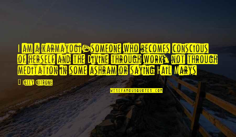 Kelly Cutrone Quotes By Kelly Cutrone: I am a karmayogi-someone who becomes conscious of