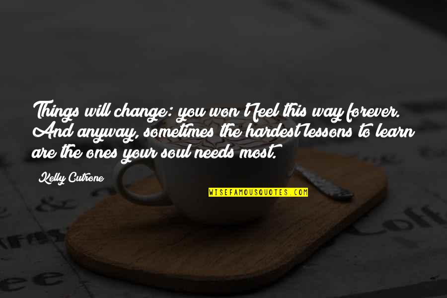 Kelly Cutrone Quotes By Kelly Cutrone: Things will change: you won't feel this way