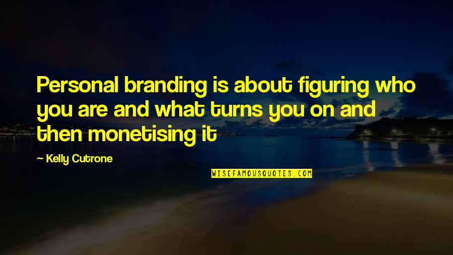 Kelly Cutrone Quotes By Kelly Cutrone: Personal branding is about figuring who you are