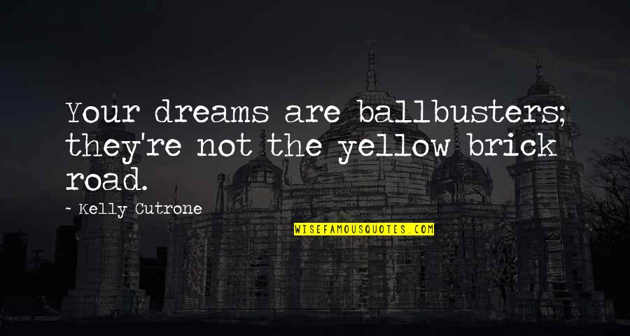 Kelly Cutrone Quotes By Kelly Cutrone: Your dreams are ballbusters; they're not the yellow