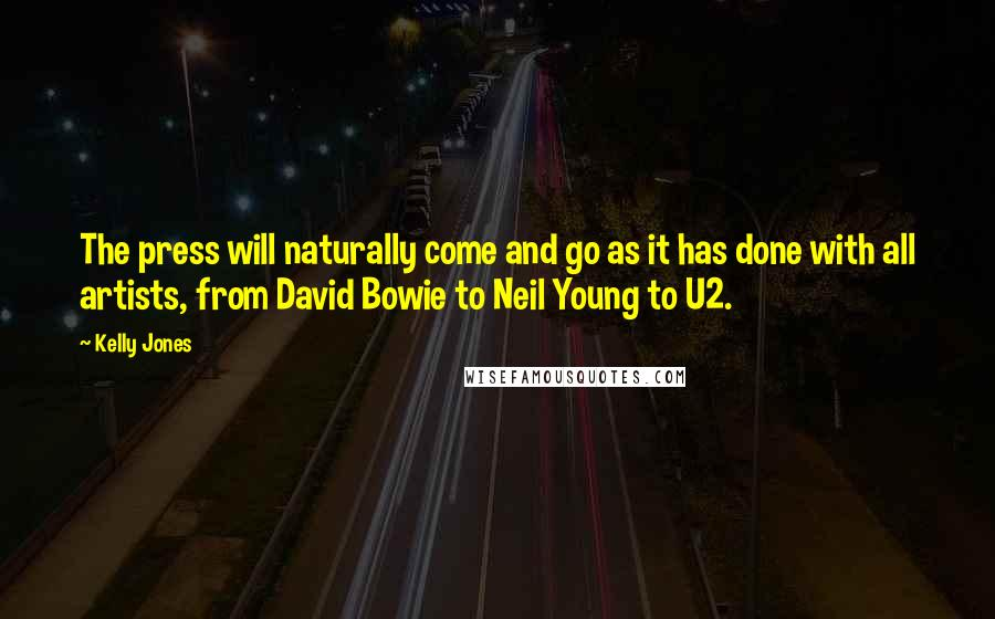 Kelly Jones quotes: The press will naturally come and go as it has done with all artists, from David Bowie to Neil Young to U2.