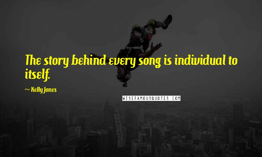 Kelly Jones quotes: The story behind every song is individual to itself.
