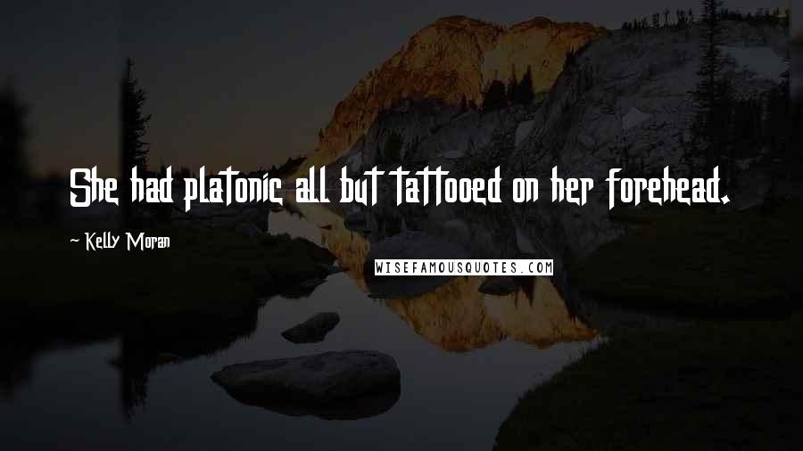 Kelly Moran quotes: She had platonic all but tattooed on her forehead.