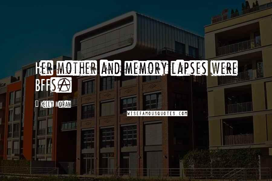 Kelly Moran quotes: Her mother and memory lapses were BFFs.