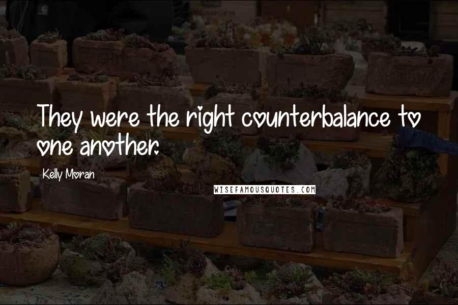 Kelly Moran quotes: They were the right counterbalance to one another.