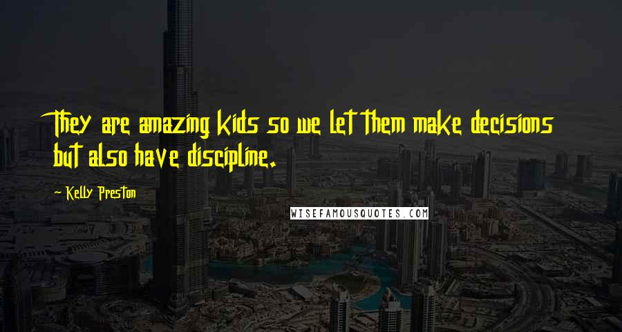 Kelly Preston quotes: They are amazing kids so we let them make decisions but also have discipline.