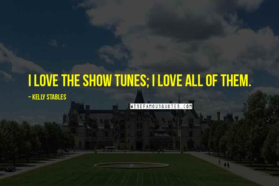 Kelly Stables quotes: I love the show tunes; I love all of them.
