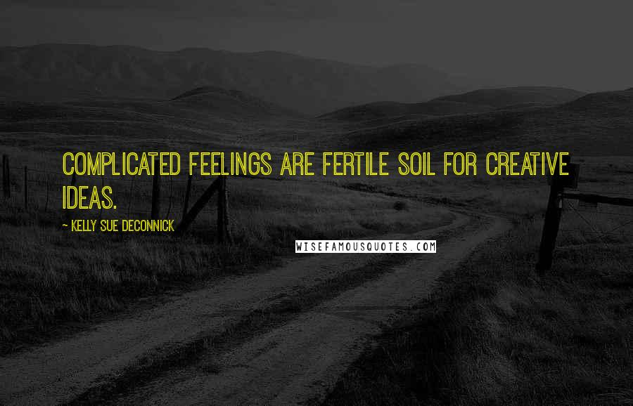 Kelly Sue DeConnick quotes: Complicated feelings are fertile soil for creative ideas.