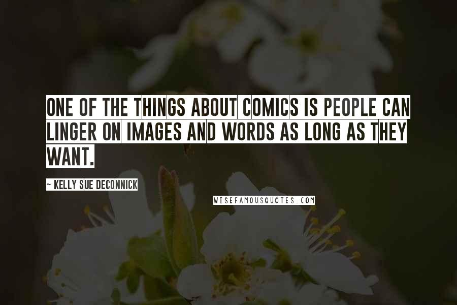 Kelly Sue DeConnick quotes: One of the things about comics is people can linger on images and words as long as they want.