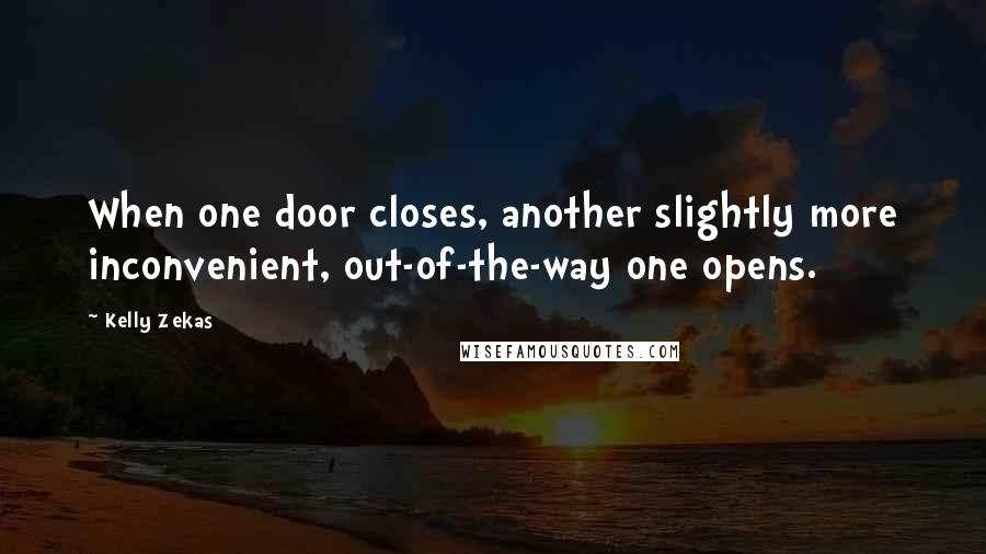 Kelly Zekas quotes: When one door closes, another slightly more inconvenient, out-of-the-way one opens.