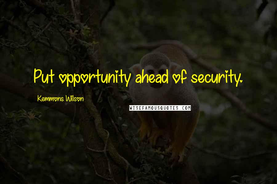Kemmons Wilson quotes: Put opportunity ahead of security.