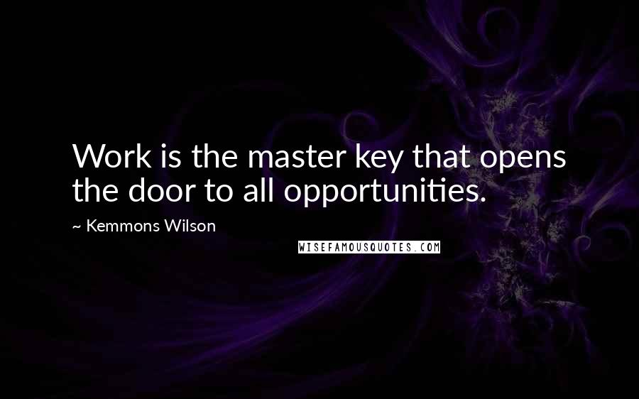 Kemmons Wilson quotes: Work is the master key that opens the door to all opportunities.