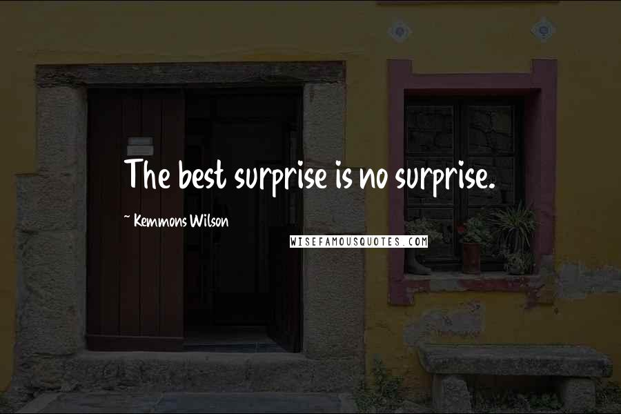Kemmons Wilson quotes: The best surprise is no surprise.