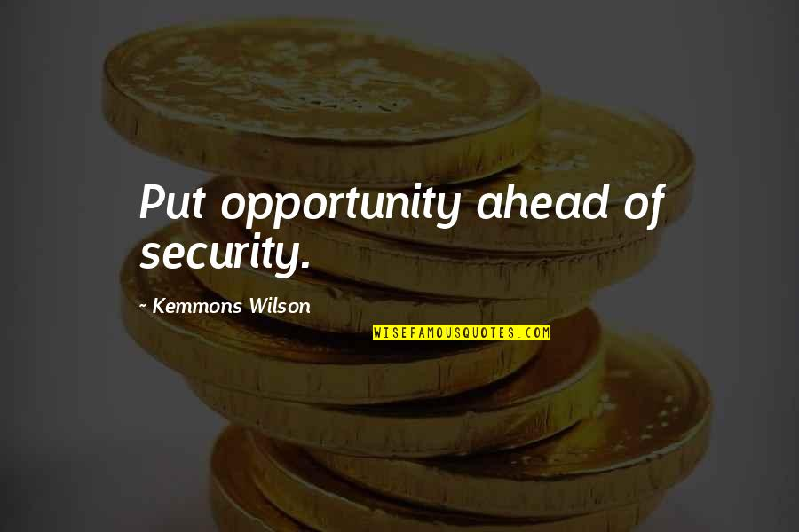 Kemmons Wilson Quotes By Kemmons Wilson: Put opportunity ahead of security.