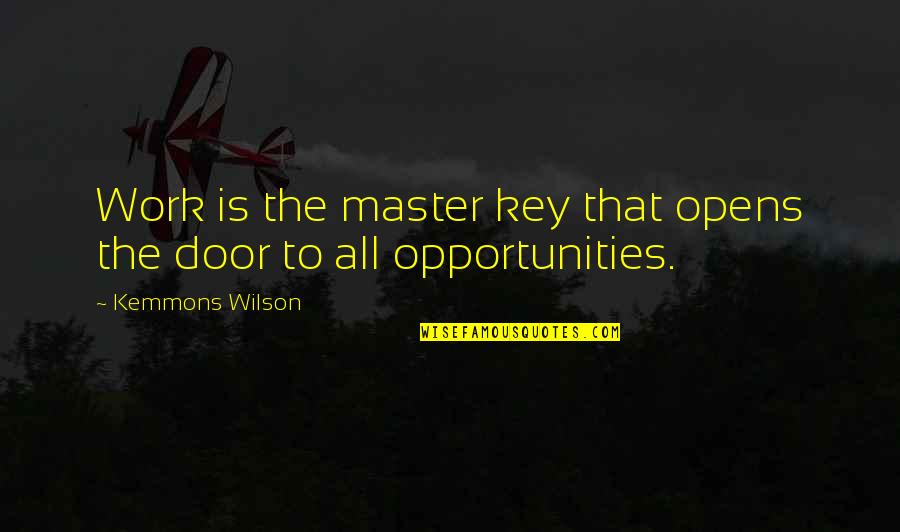 Kemmons Wilson Quotes By Kemmons Wilson: Work is the master key that opens the