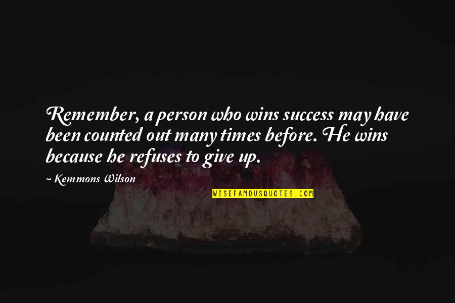 Kemmons Wilson Quotes By Kemmons Wilson: Remember, a person who wins success may have