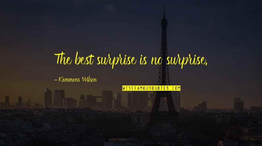 Kemmons Wilson Quotes By Kemmons Wilson: The best surprise is no surprise.