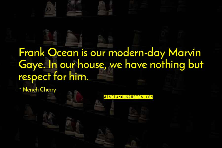 Kemmons Wilson Quotes By Neneh Cherry: Frank Ocean is our modern-day Marvin Gaye. In