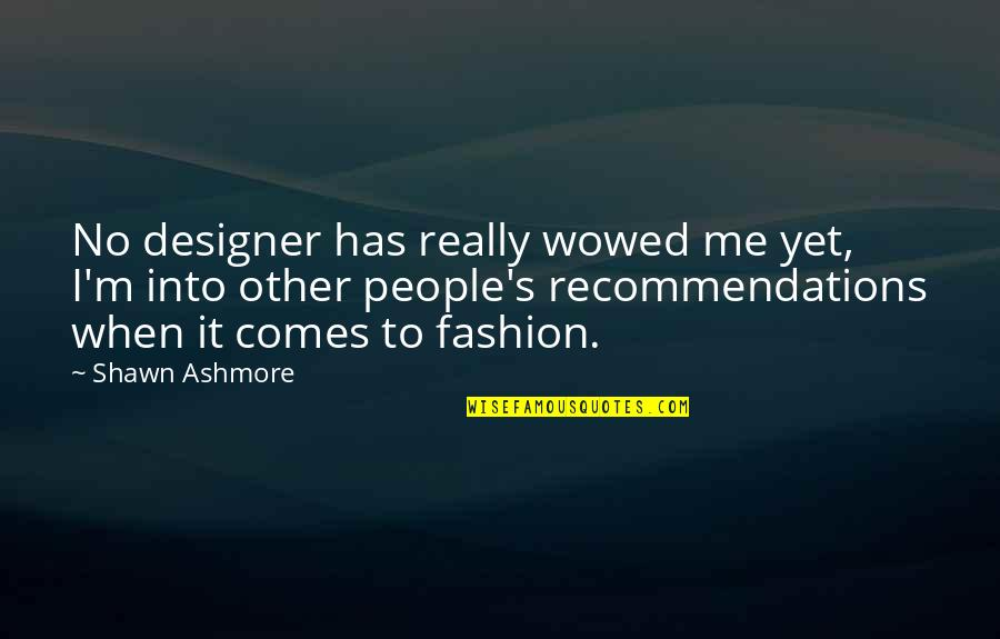 Kemmons Wilson Quotes By Shawn Ashmore: No designer has really wowed me yet, I'm