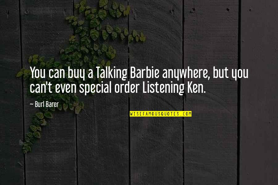 Ken Barbie Quotes By Burl Barer: You can buy a Talking Barbie anywhere, but