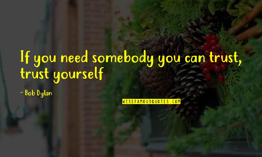 Ken Iverson Famous Quotes By Bob Dylan: If you need somebody you can trust, trust