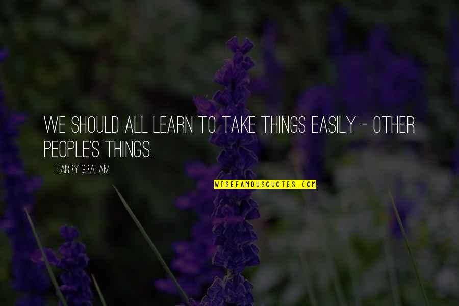Ken Iverson Famous Quotes By Harry Graham: We should all learn to take things easily