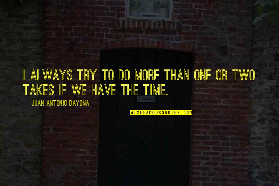 Ken Iverson Famous Quotes By Juan Antonio Bayona: I always try to do more than one