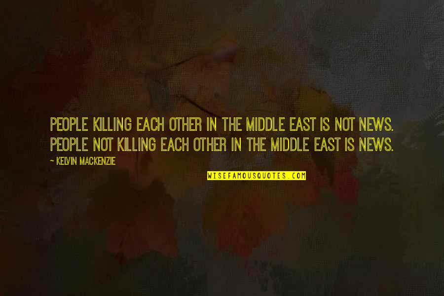 Ken Iverson Famous Quotes By Kelvin MacKenzie: People killing each other in the Middle East