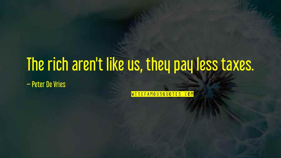 Ken Iverson Famous Quotes By Peter De Vries: The rich aren't like us, they pay less