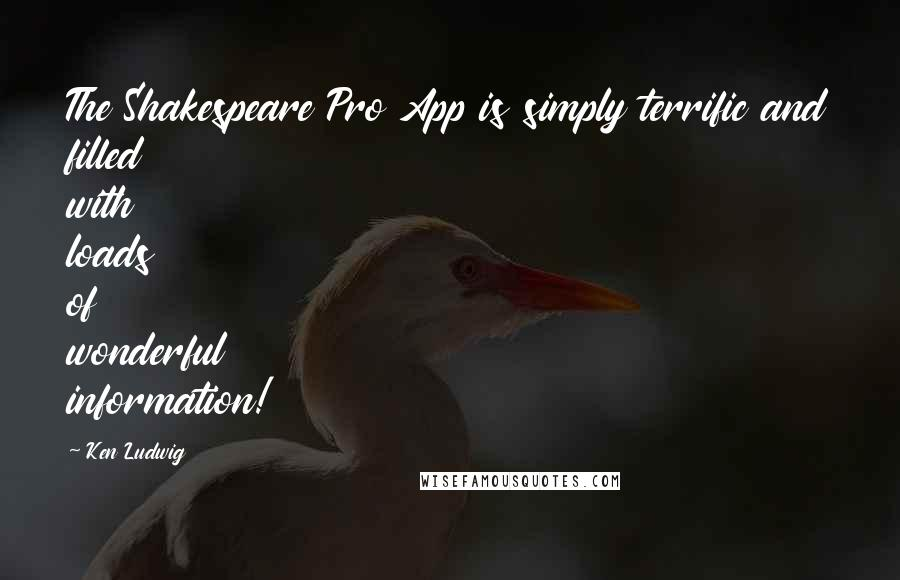 Ken Ludwig quotes: The Shakespeare Pro App is simply terrific and filled with loads of wonderful information!