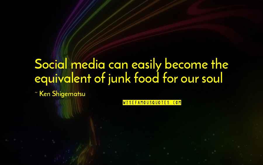 Ken Shigematsu Quotes By Ken Shigematsu: Social media can easily become the equivalent of