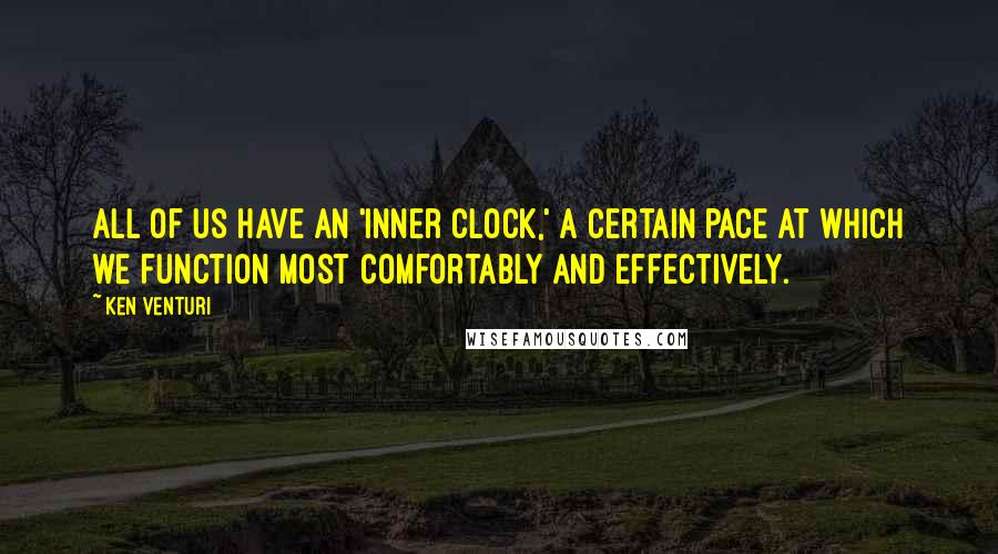 Ken Venturi quotes: All of us have an 'inner clock,' a certain pace at which we function most comfortably and effectively.