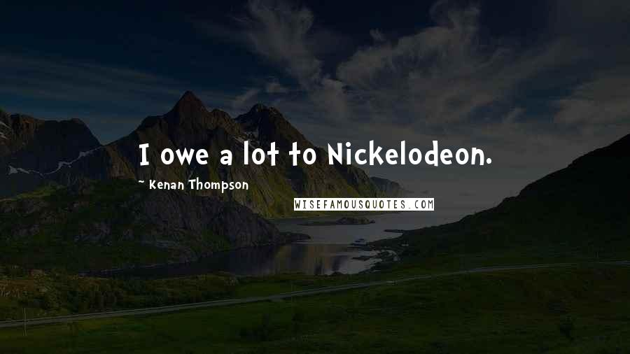Kenan Thompson quotes: I owe a lot to Nickelodeon.
