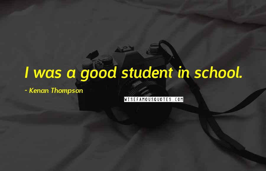 Kenan Thompson quotes: I was a good student in school.