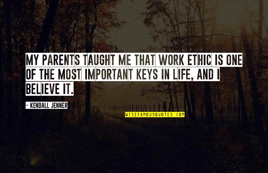 Kendall Jenner Life Quotes By Kendall Jenner: My parents taught me that work ethic is