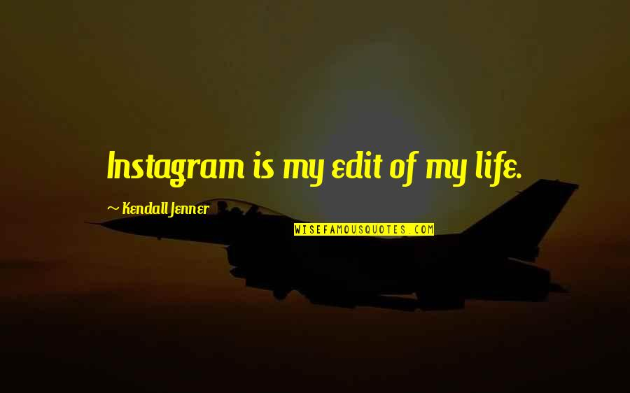 Kendall Jenner Life Quotes By Kendall Jenner: Instagram is my edit of my life.